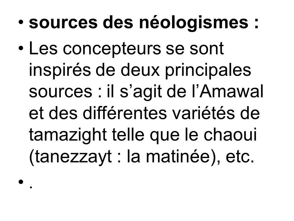 sources des néologismes : Les concepteurs se sont inspirés de deux principales sources : il sagit de lAmawal et des différentes variétés de tamazight
