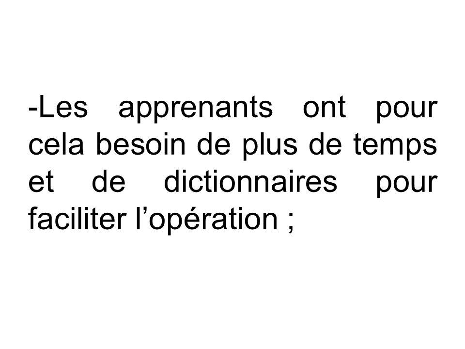 -Les apprenants ont pour cela besoin de plus de temps et de dictionnaires pour faciliter lopération ;