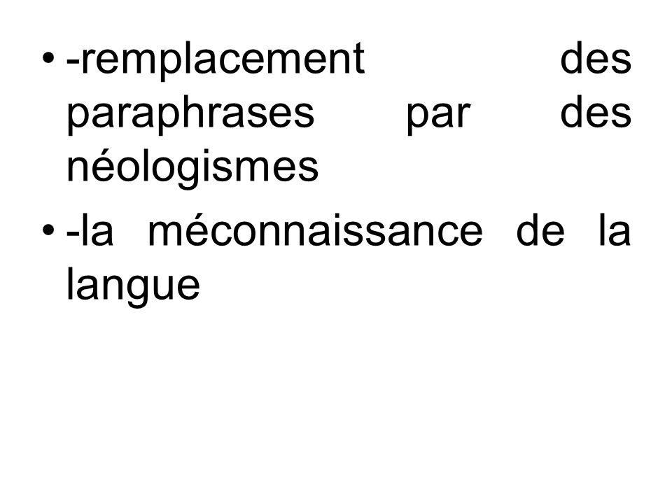 -remplacement des paraphrases par des néologismes -la méconnaissance de la langue