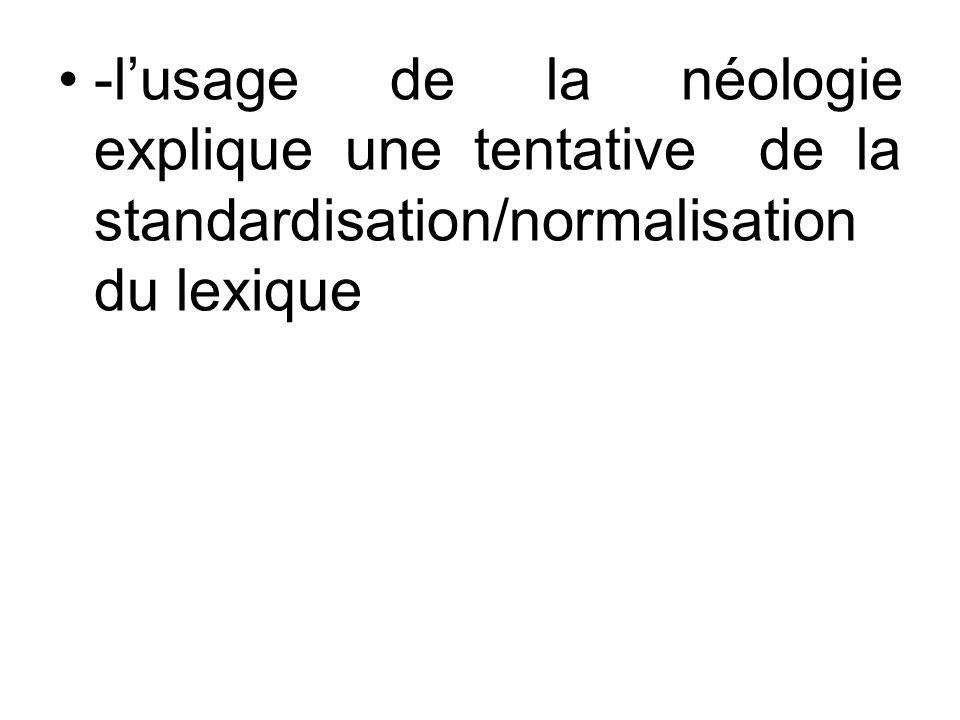 -lusage de la néologie explique une tentative de la standardisation/normalisation du lexique