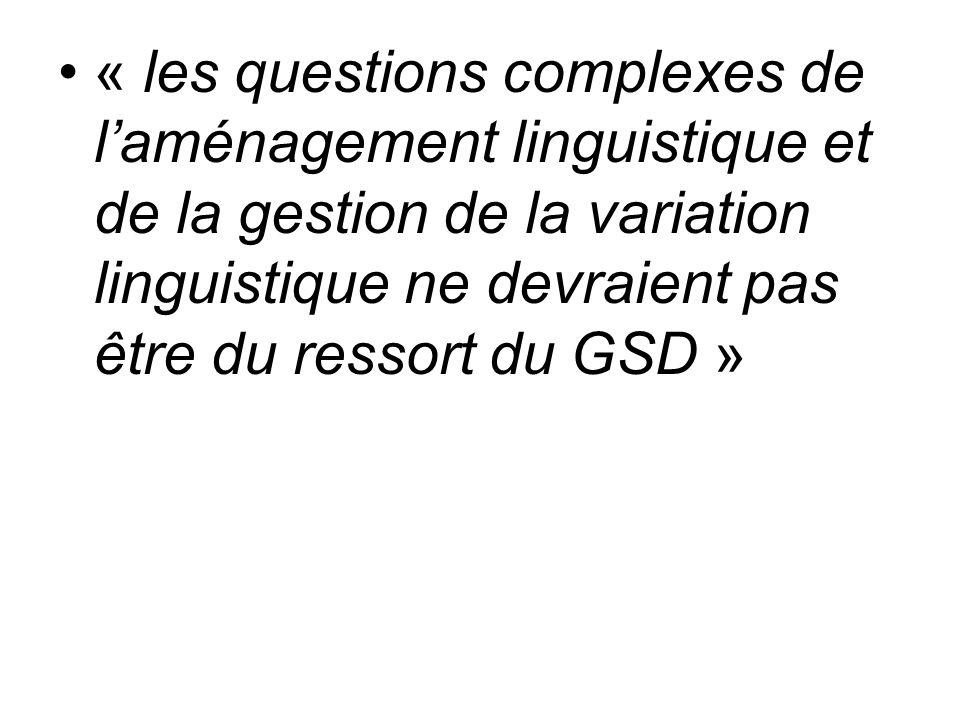 « les questions complexes de laménagement linguistique et de la gestion de la variation linguistique ne devraient pas être du ressort du GSD »