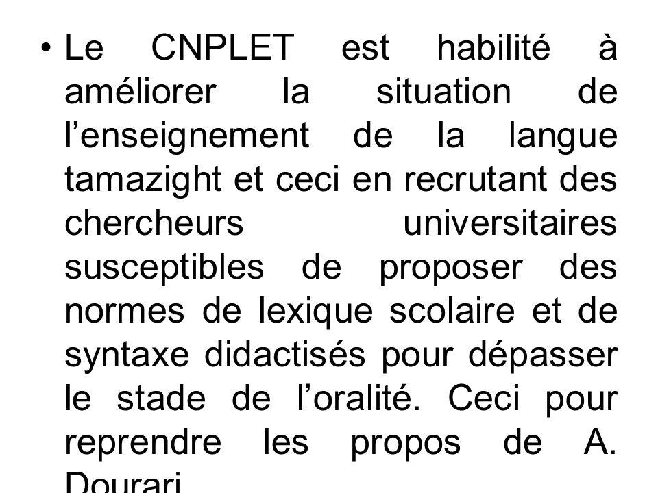 Le CNPLET est habilité à améliorer la situation de lenseignement de la langue tamazight et ceci en recrutant des chercheurs universitaires susceptible