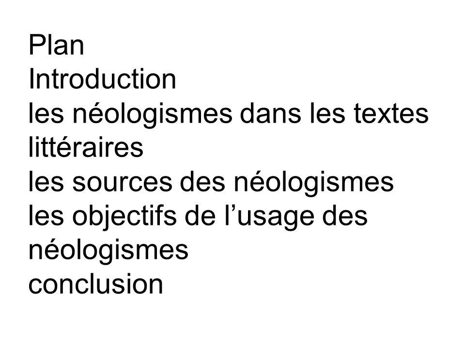 Plan Introduction les néologismes dans les textes littéraires les sources des néologismes les objectifs de lusage des néologismes conclusion