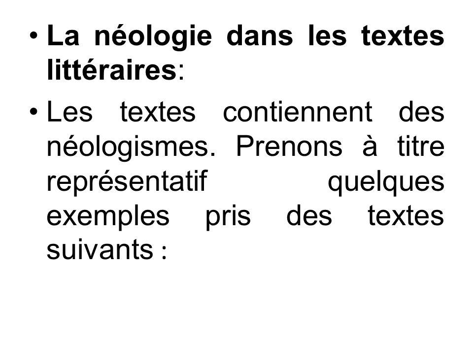 La néologie dans les textes littéraires: Les textes contiennent des néologismes. Prenons à titre représentatif quelques exemples pris des textes suiva