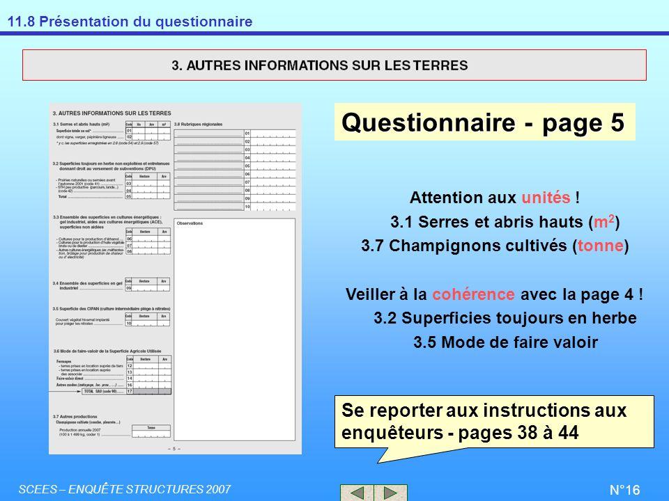 11.8 Présentation du questionnaire SCEES – ENQUÊTE STRUCTURES 2007 N°16 Attention aux unités ! 3.1 Serres et abris hauts (m 2 ) 3.7 Champignons cultiv