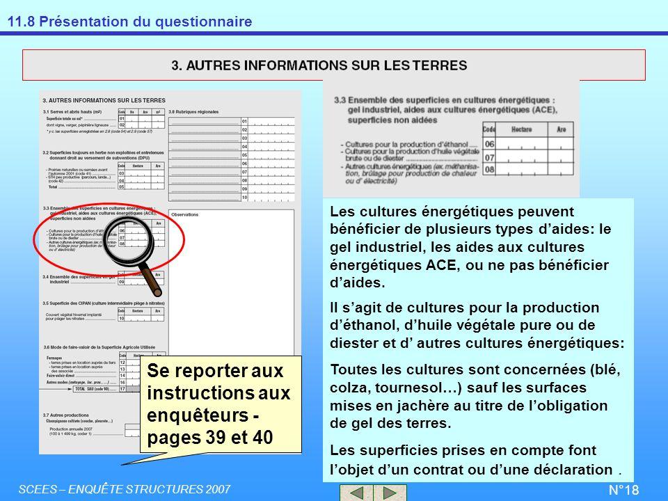 11.8 Présentation du questionnaire SCEES – ENQUÊTE STRUCTURES 2007 N°18 Se reporter aux instructions aux enquêteurs - pages 39 et 40 Les cultures éner