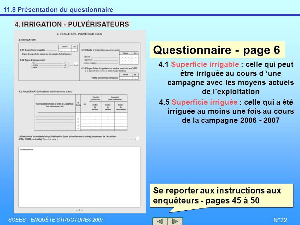 11.8 Présentation du questionnaire SCEES – ENQUÊTE STRUCTURES 2007 N°22 4.1 Superficie irrigable : celle qui peut être irriguée au cours d une campagn