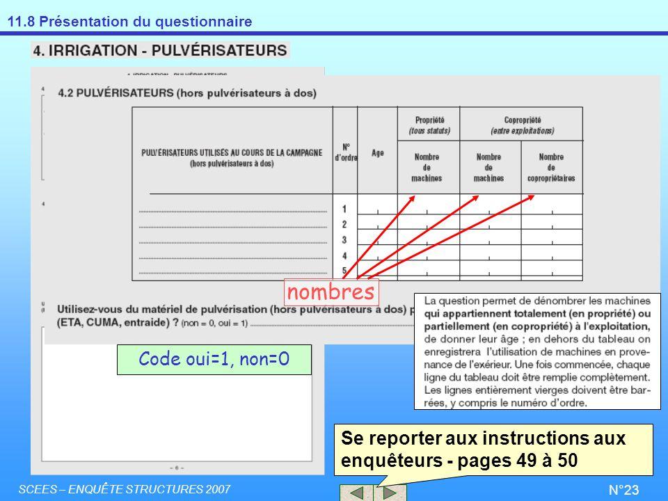 11.8 Présentation du questionnaire SCEES – ENQUÊTE STRUCTURES 2007 N°23 Se reporter aux instructions aux enquêteurs - pages 49 à 50 nombres Code oui=1