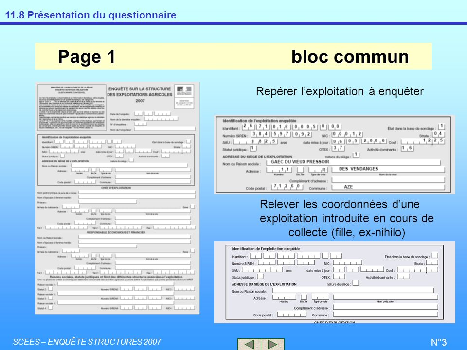 11.8 Présentation du questionnaire SCEES – ENQUÊTE STRUCTURES 2007 N°3 Page 1bloc commun Repérer lexploitation à enquêter Relever les coordonnées dune