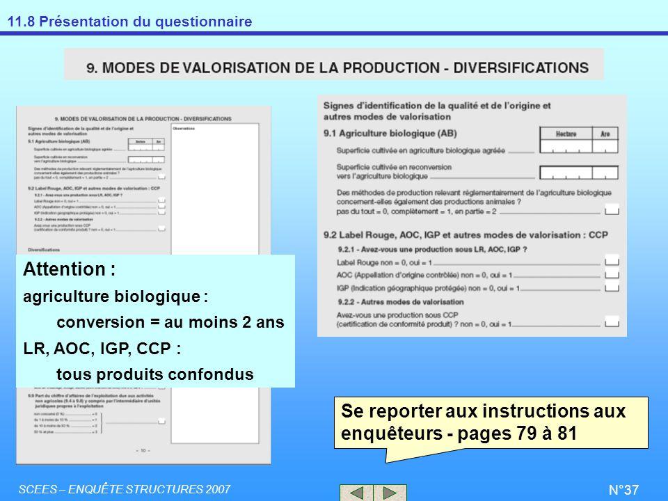 11.8 Présentation du questionnaire SCEES – ENQUÊTE STRUCTURES 2007 N°37 Se reporter aux instructions aux enquêteurs - pages 79 à 81 Attention : agricu