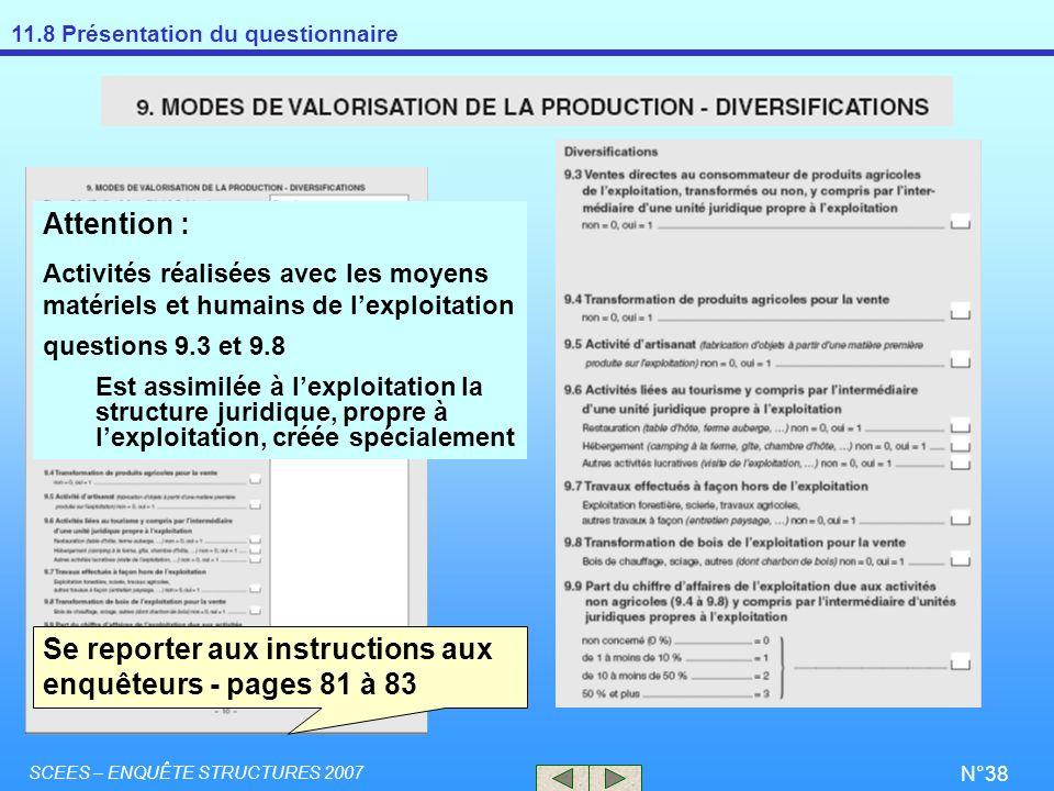 11.8 Présentation du questionnaire SCEES – ENQUÊTE STRUCTURES 2007 N°38 Se reporter aux instructions aux enquêteurs - pages 81 à 83 Attention : Activi