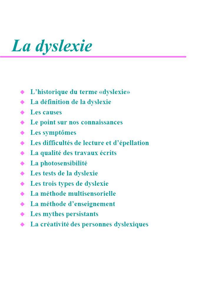 La dyslexie u Lhistorique du terme «dyslexie» u La définition de la dyslexie u Les causes u Le point sur nos connaissances u Les symptômes u Les diffi