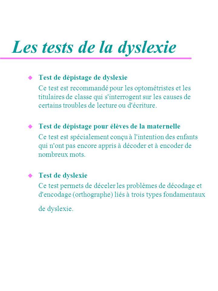 Les tests de la dyslexie u Test de dépistage de dyslexie Ce test est recommandé pour les optométristes et les titulaires de classe qui s'interrogent s