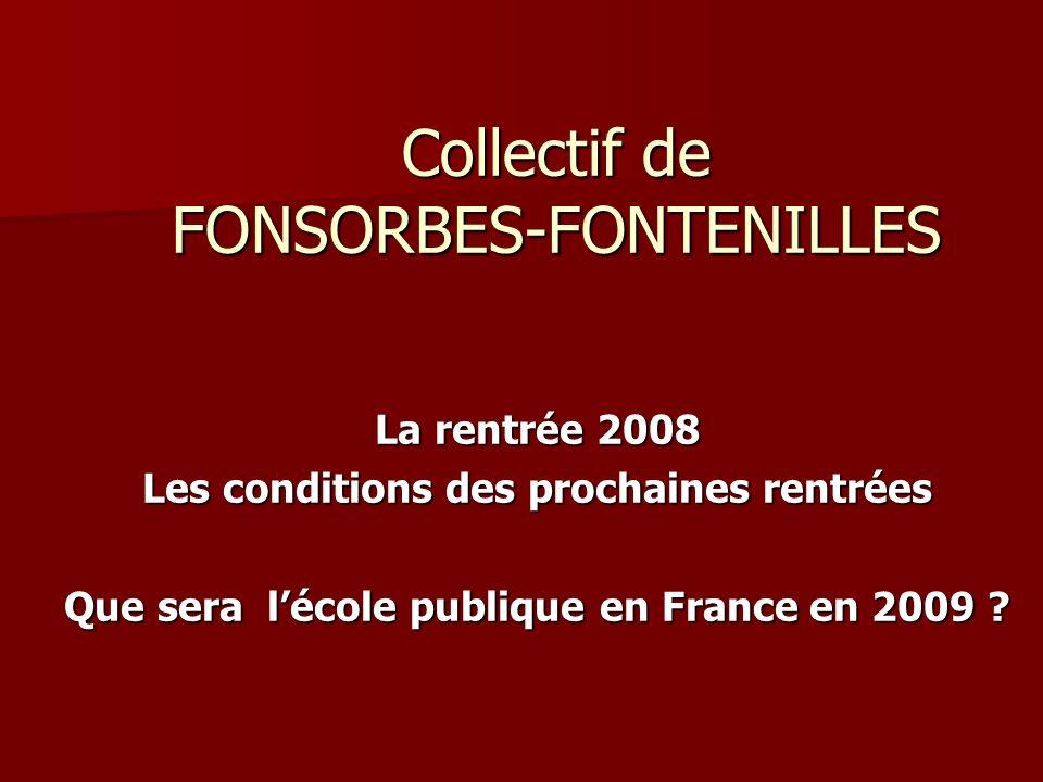 Collectif de FONSORBES-FONTENILLES La rentrée 2008 Les conditions des prochaines rentrées Que sera lécole publique en France en 2009 ?