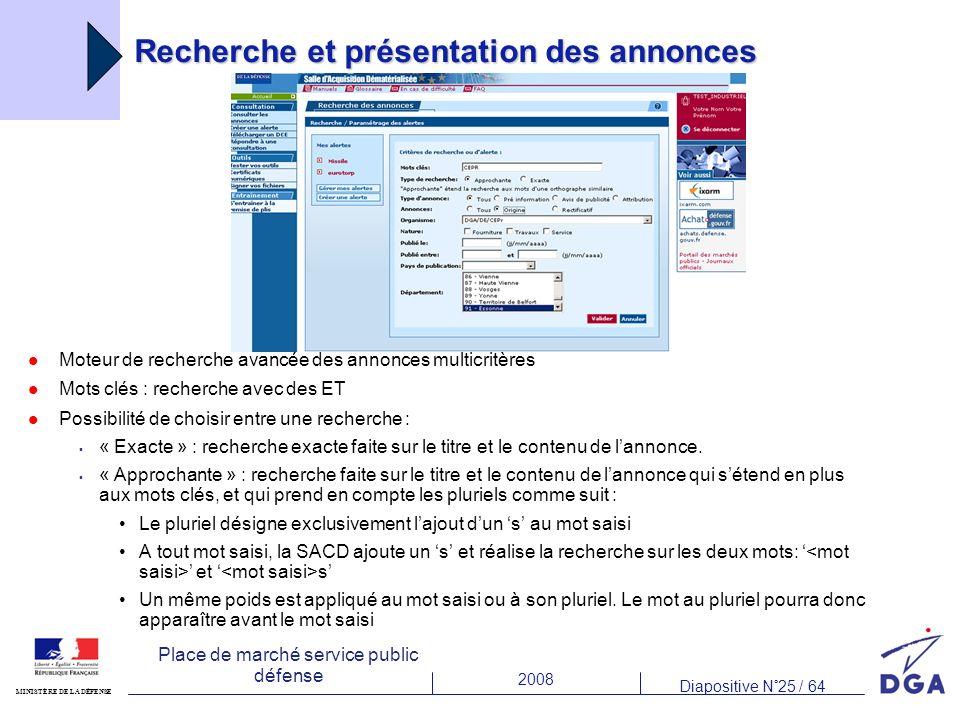 2008 Diapositive N°25 / 64 MINISTÈRE DE LA DÉFENSE Place de marché service public défense Recherche et présentation des annonces Moteur de recherche a