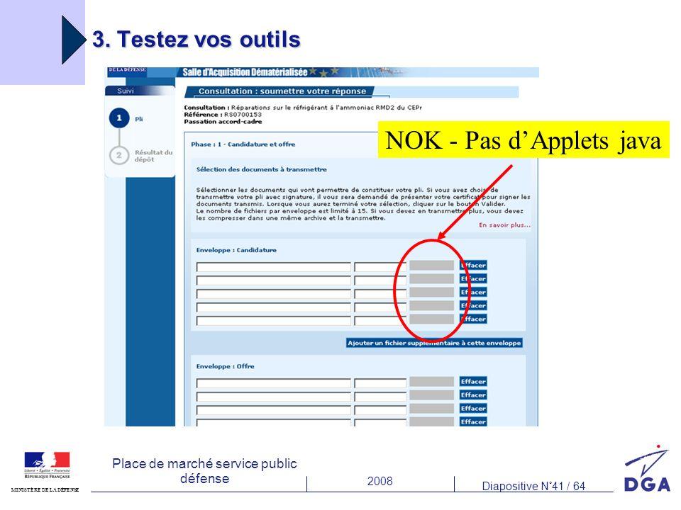 2008 Diapositive N°41 / 64 MINISTÈRE DE LA DÉFENSE Place de marché service public défense 3. Testez vos outils NOK - Pas dApplets java