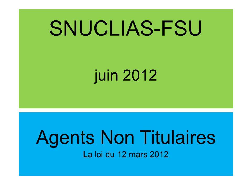 SNUCLIAS-FSU juin 2012 Agents Non Titulaires La loi du 12 mars 2012