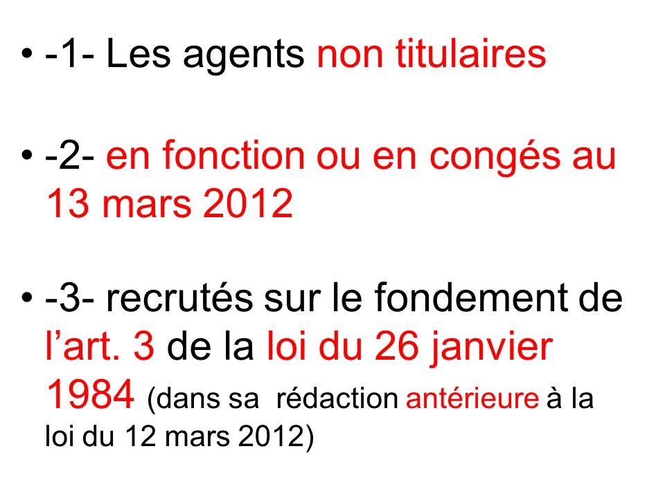 -1- Les agents non titulaires -2- en fonction ou en congés au 13 mars 2012 -3- recrutés sur le fondement de lart.
