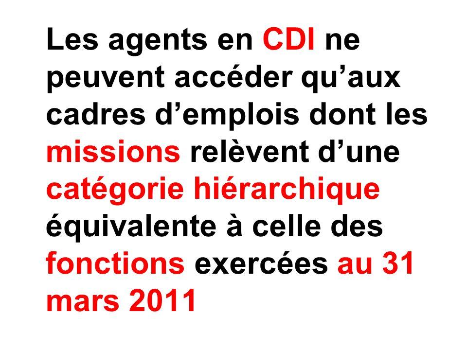 Les agents en CDI ne peuvent accéder quaux cadres demplois dont les missions relèvent dune catégorie hiérarchique équivalente à celle des fonctions exercées au 31 mars 2011