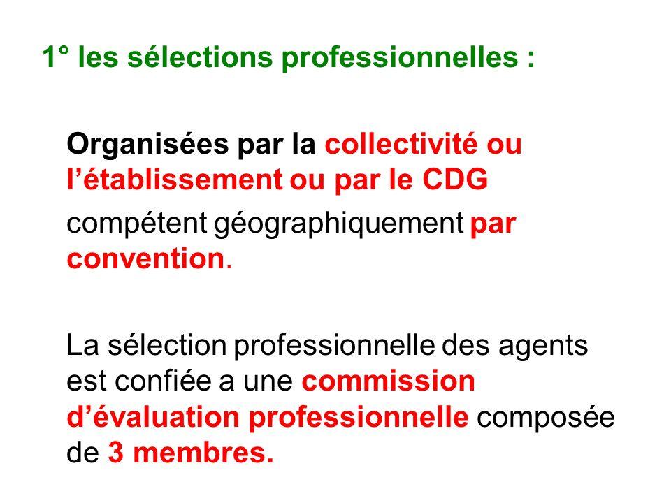 1° les sélections professionnelles : Organisées par la collectivité ou létablissement ou par le CDG compétent géographiquement par convention.