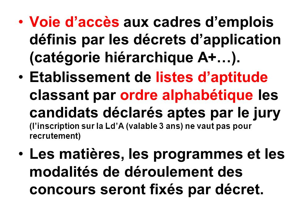 Voie daccès aux cadres demplois définis par les décrets dapplication (catégorie hiérarchique A+…).