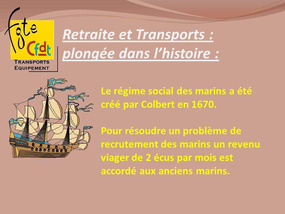 Retraite et Transports : plongée dans lhistoire : Le régime social des marins a été créé par Colbert en 1670. Pour résoudre un problème de recrutement