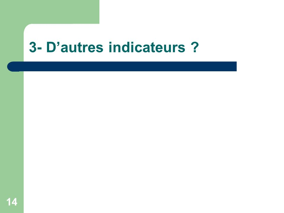 14 3- Dautres indicateurs