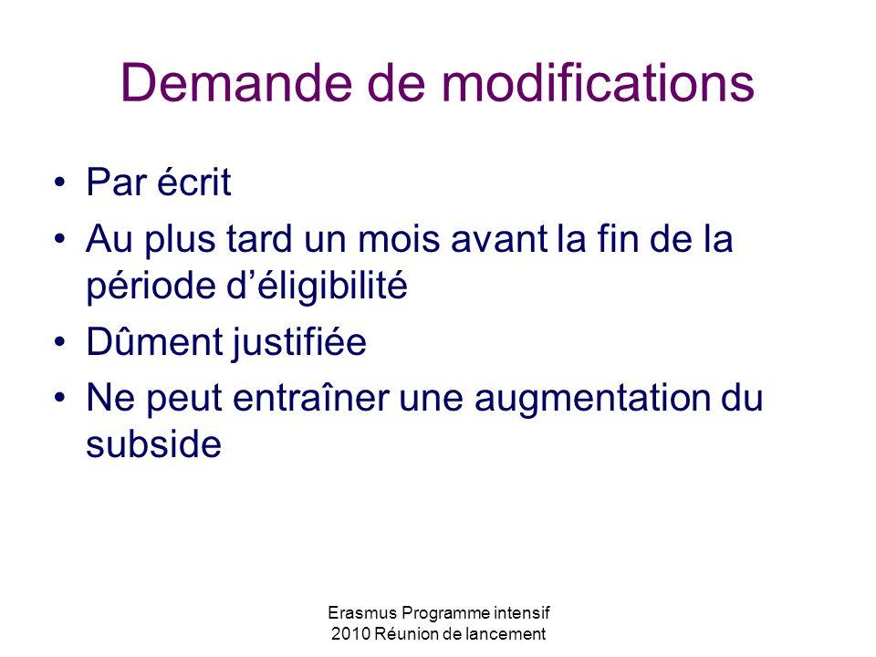 Erasmus Programme intensif 2010 Réunion de lancement Demande de modifications Par écrit Au plus tard un mois avant la fin de la période déligibilité D
