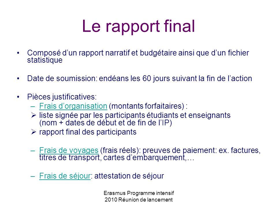 Erasmus Programme intensif 2010 Réunion de lancement Le rapport final Composé dun rapport narratif et budgétaire ainsi que dun fichier statistique Dat