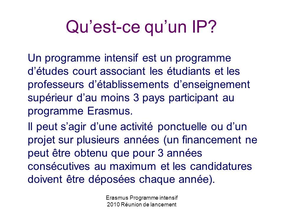 Erasmus Programme intensif 2010 Réunion de lancement Quest-ce quun IP? Un programme intensif est un programme détudes court associant les étudiants et