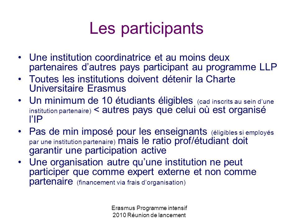Erasmus Programme intensif 2010 Réunion de lancement Les participants Une institution coordinatrice et au moins deux partenaires dautres pays particip