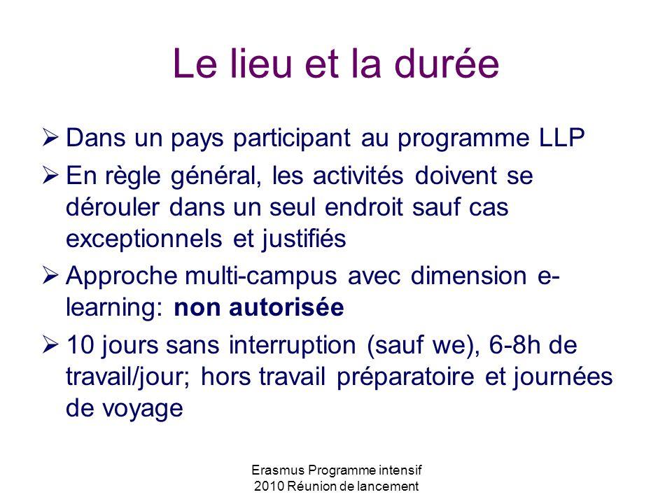 Erasmus Programme intensif 2010 Réunion de lancement Le lieu et la durée Dans un pays participant au programme LLP En règle général, les activités doi
