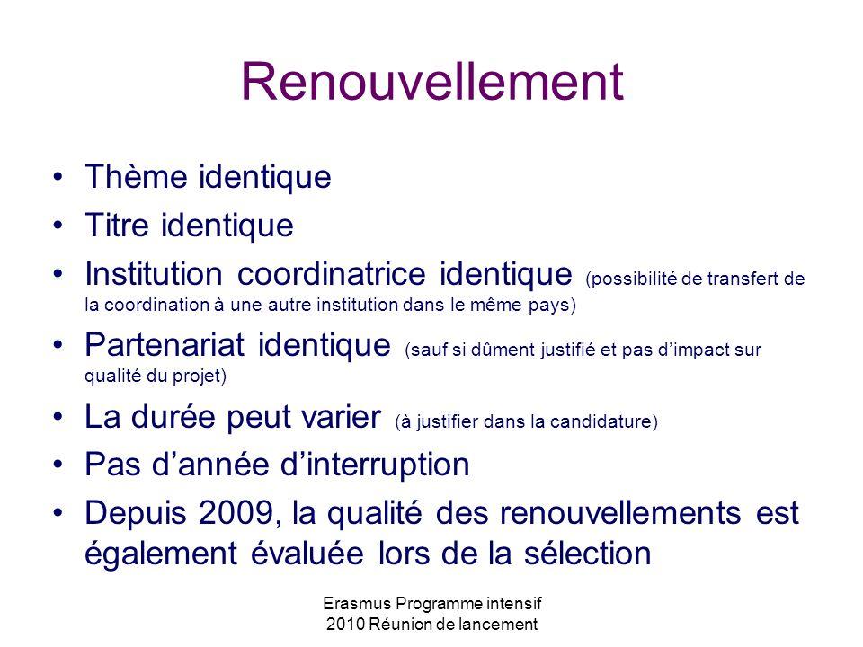 Erasmus Programme intensif 2010 Réunion de lancement Renouvellement Thème identique Titre identique Institution coordinatrice identique (possibilité d
