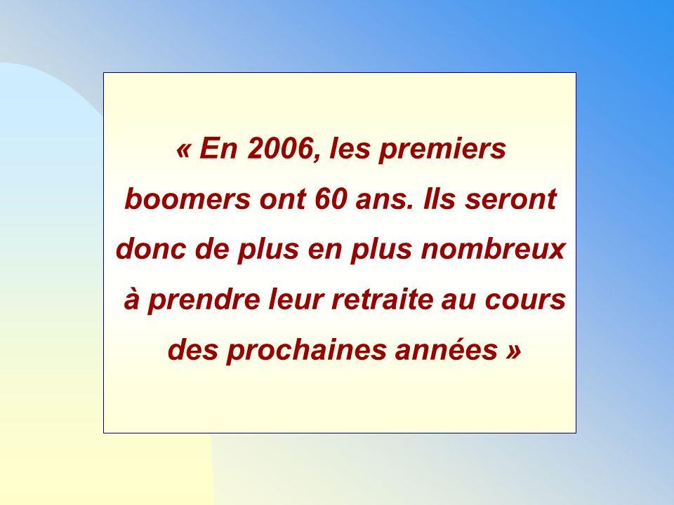 « En 2006, les premiers boomers ont 60 ans. Ils seront donc de plus en plus nombreux à prendre leur retraite au cours des prochaines années »