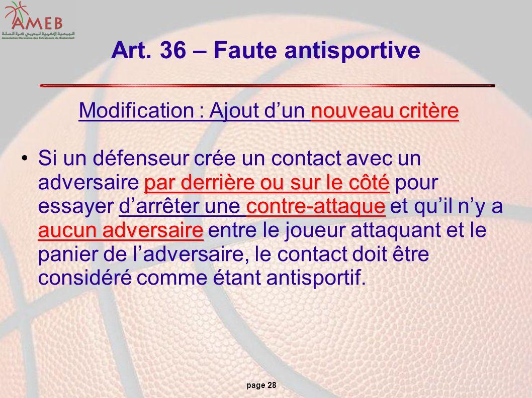 page 28 Art. 36 – Faute antisportive nouveau critère Modification : Ajout dun nouveau critère par derrière ou sur le côté contre-attaque aucun adversa