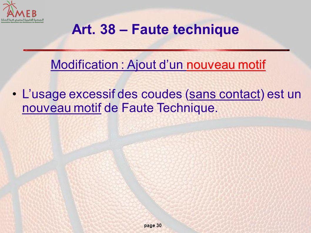 page 30 Art. 38 – Faute technique nouveau motif Modification : Ajout dun nouveau motif Lusage excessif des coudes (sans contact) est un nouveau motif