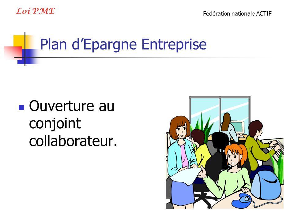 Plan dEpargne Entreprise Ouverture au conjoint collaborateur. Loi PME Fédération nationale ACTIF