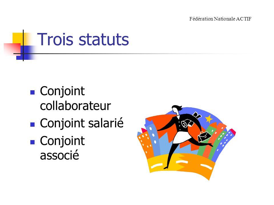 Trois statuts Conjoint collaborateur Conjoint salarié Conjoint associé Fédération Nationale ACTIF
