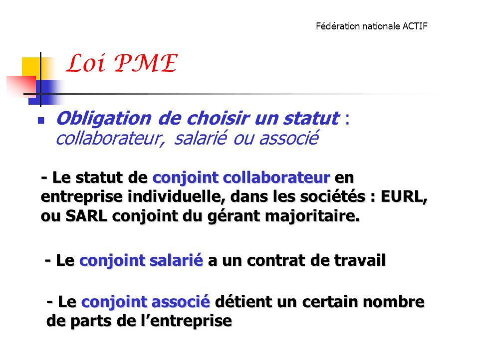 Loi PME Obligation de choisir un statut : collaborateur, salarié ou associé - Le statut de conjoint collaborateur en entreprise individuelle, dans les sociétés : EURL, ou SARL conjoint du gérant majoritaire.