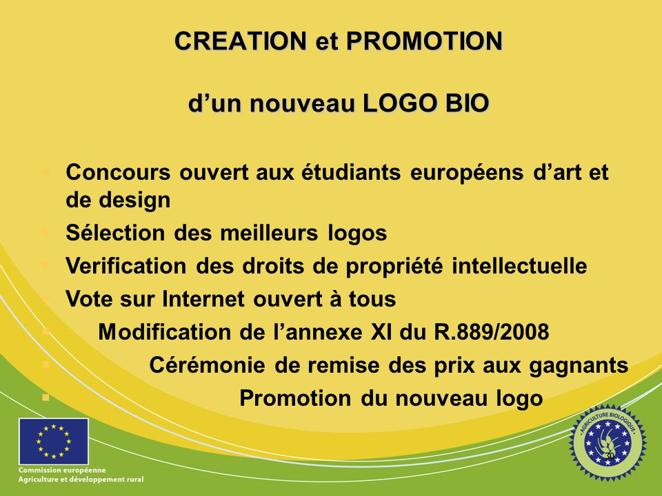 30 CREATION et PROMOTION dun nouveau LOGO BIO Concours ouvert aux étudiants européens dart et de design Sélection des meilleurs logos Verification des