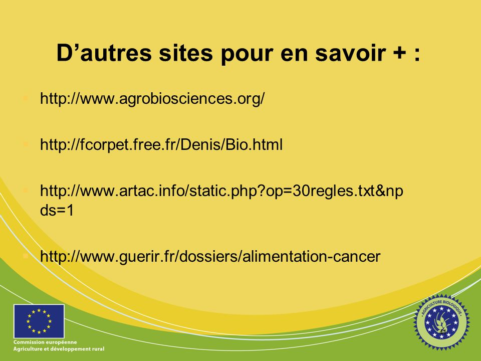 42 Cantines bio France : objectif 20 % 2012 Italie : biobank.it WWF : pétition
