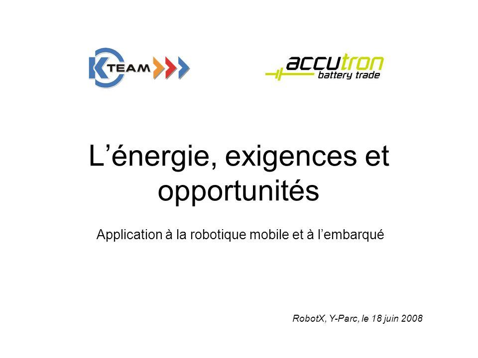 Lénergie, exigences et opportunités Application à la robotique mobile et à lembarqué RobotX, Y-Parc, le 18 juin 2008