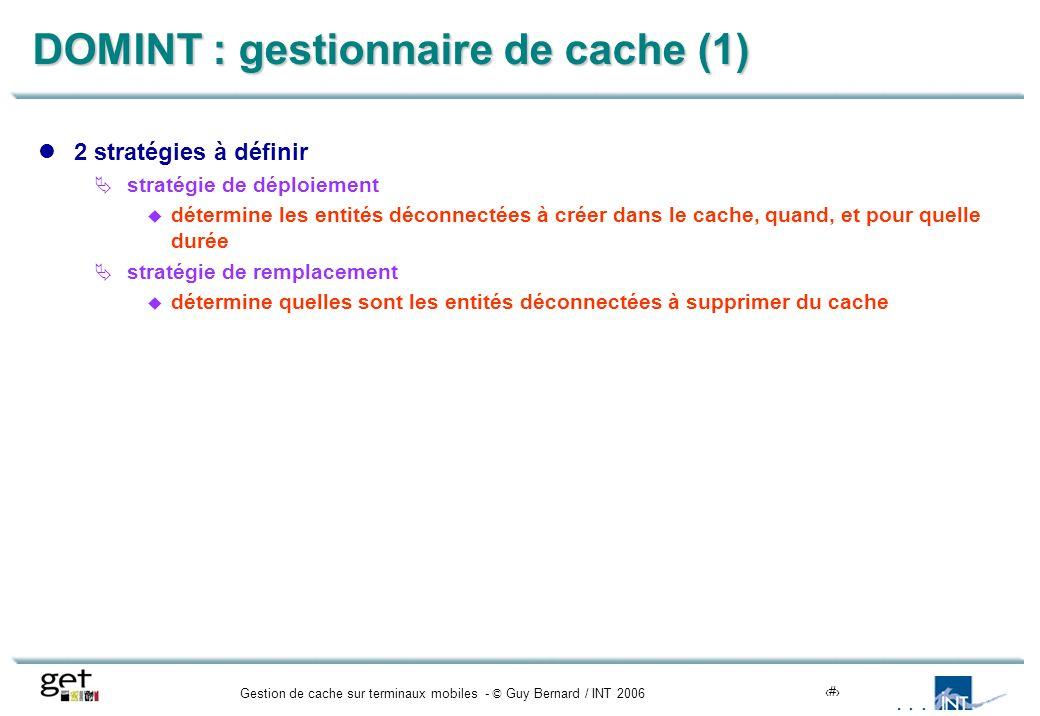 Gestion de cache sur terminaux mobiles - © Guy Bernard / INT 200613 DOMINT : gestionnaire de cache (1) 2 stratégies à définir stratégie de déploiement