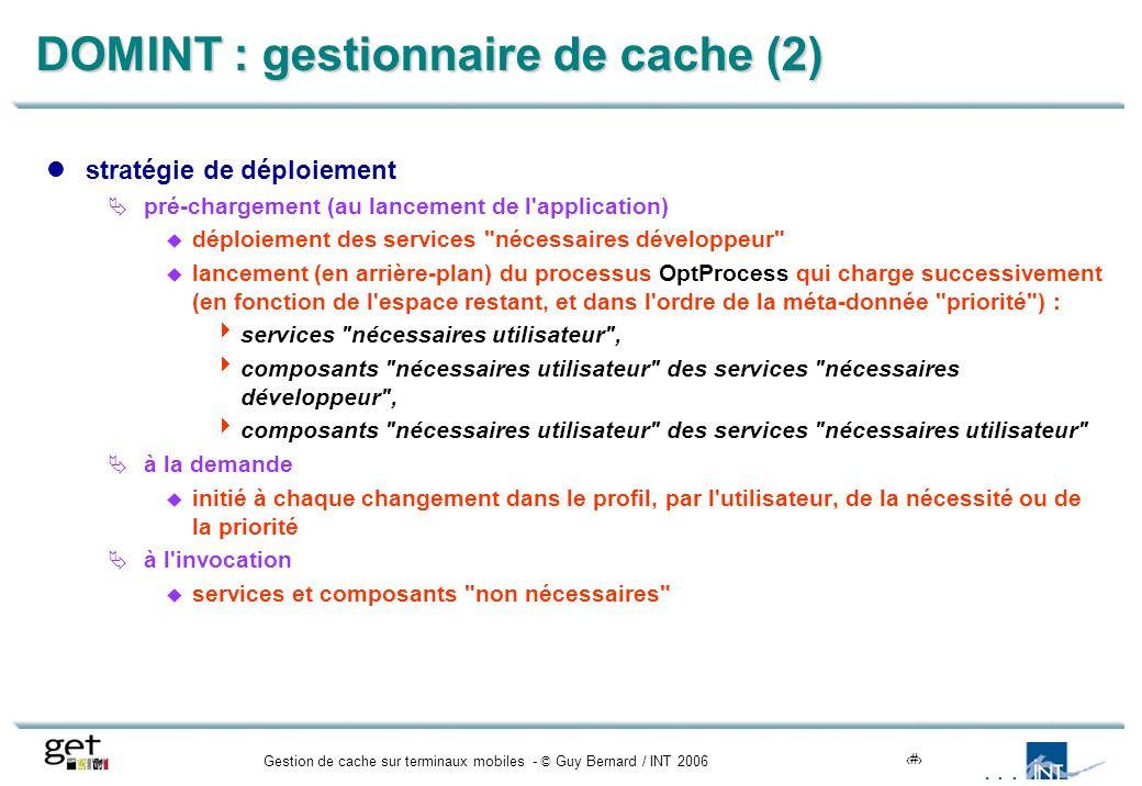 Gestion de cache sur terminaux mobiles - © Guy Bernard / INT 200614 DOMINT : gestionnaire de cache (2) stratégie de déploiement pré-chargement (au lan
