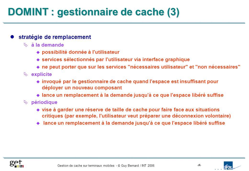Gestion de cache sur terminaux mobiles - © Guy Bernard / INT 200615 DOMINT : gestionnaire de cache (3) stratégie de remplacement à la demande possibil