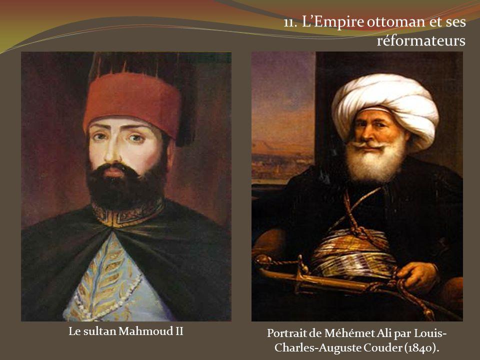 11. LEmpire ottoman et ses réformateurs Portrait de Méhémet Ali par Louis- Charles-Auguste Couder (1840). Le sultan Mahmoud II