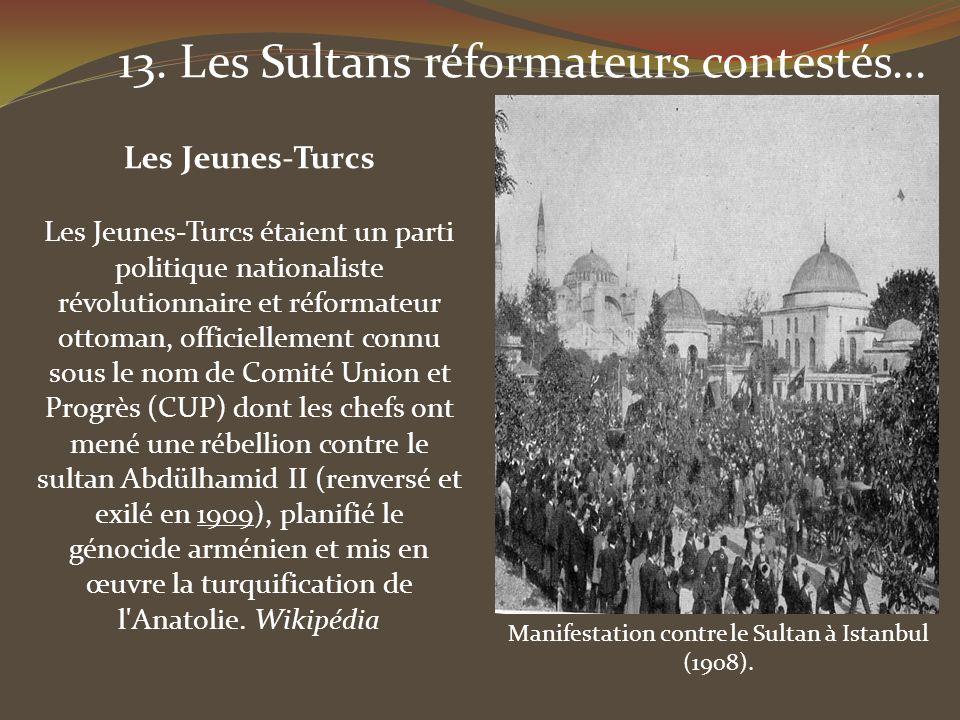 Manifestation contre le Sultan à Istanbul (1908). 13. Les Sultans réformateurs contestés… Les Jeunes-Turcs étaient un parti politique nationaliste rév