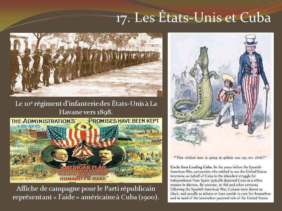 17. Les États-Unis et Cuba Le 10 e régiment d'infanterie des États-Unis à La Havane vers 1898. Affiche de campagne pour le Parti républicain représent