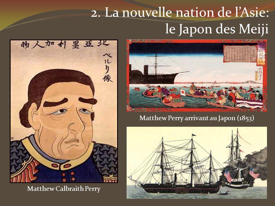 2. La nouvelle nation de lAsie: le Japon des Meiji Matthew Perry arrivant au Japon (1853) Matthew Calbraith Perry