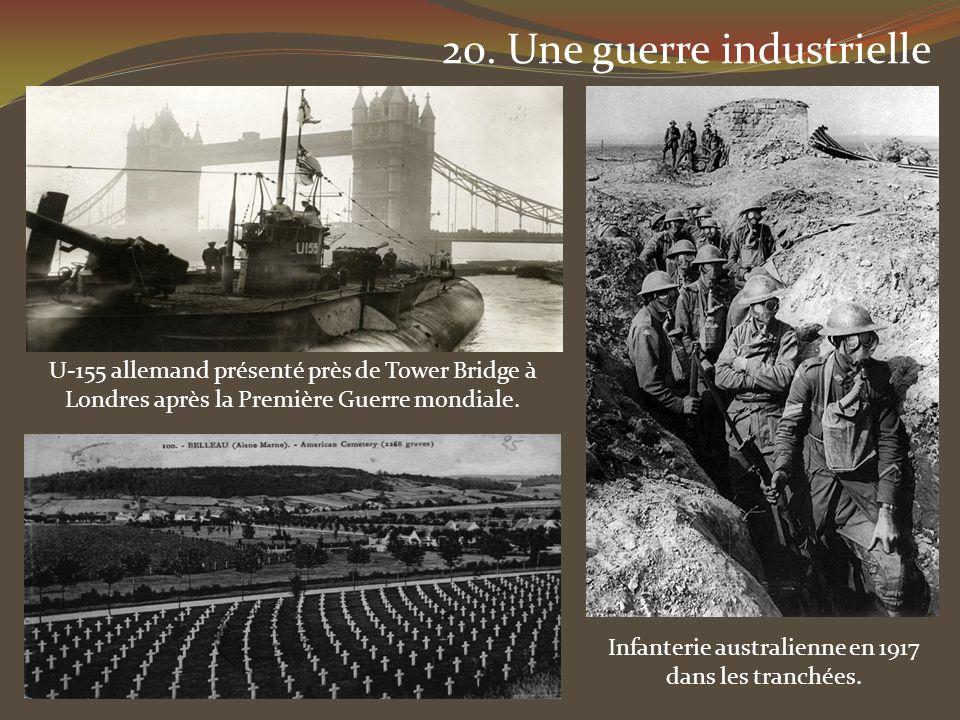 20. Une guerre industrielle Infanterie australienne en 1917 dans les tranchées. U-155 allemand présenté près de Tower Bridge à Londres après la Premiè